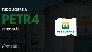PETR4: descubra tudo sobre as ações da Petrobrás!