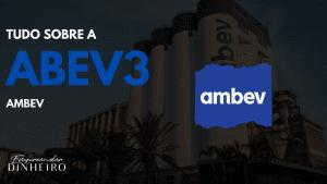 ABEV3: descubra tudo sobre as ações da Ambev!