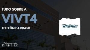 VIVT4: descubra tudo sobre as ações da Telefônica Brasil!
