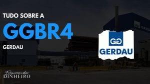 GGBR4: descubra tudo sobre as ações da Gerdau!