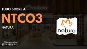 NTCO3: entenda tudo sobre as ações da Natura!