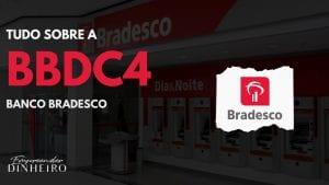 BBDC4: descubra tudo sobre as ações do Banco Bradesco!