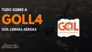 GOLL4: descubra tudo sobre as ações da Gol!