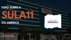 SULA11: descubra tudo sobre as ações da SulAmérica!