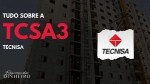 TCSA3: descubra tudo sobre as ações da Tecnisa!