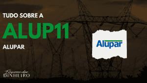 ALUP11: vale a pena investir nas ações da Alupar?