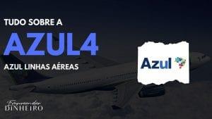 AZUL4: descubra tudo sobre as ações da Azul!
