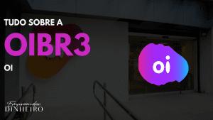 OIBR3: entenda tudo sobre as ações da OI!