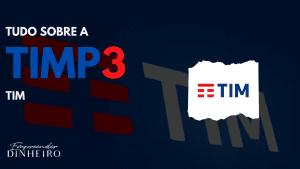 TIMP3: vale a pena investir nas ações da TIM?