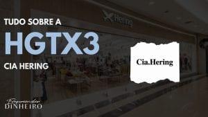 HGTX3: tudo sobre as ações da Cia Hering!