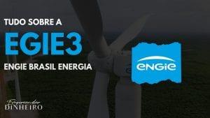 EGIE3: vale a pena investir nas ações da Engie?