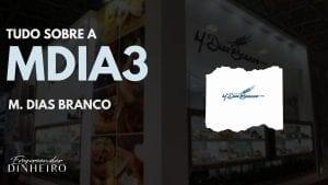 MDIA3: tudo sobre as ações da M. Dias Branco!