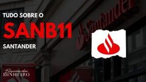 SANB11: vale a pena investir no Banco Santander?