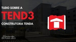 TEND3: vale a pena investir em ações da Tenda?