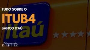 ITUB4: saiba tudo sobre as ações do Banco Itaú