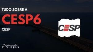 CESP6: como lucrar com ações da CESP?