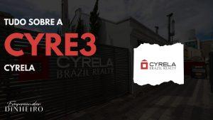 CYRE3: saiba tudo sobre as ações da Cyrela!