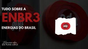 ENBR3: entenda tudo sobre as ações da Energias do Brasil!