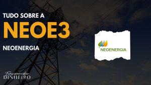NEOE3: saiba tudo sobre as ações da Neoenergia